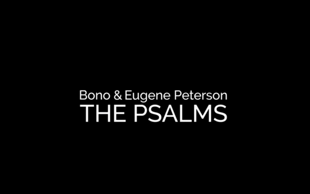 Bono and Eugene Peterson The Psalms by FULLER Studio