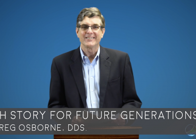 A Faith Story For Future Generations by Dr. Greg Osborne, DDS.